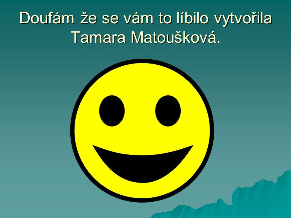 Doufám že se vám to líbilo vytvořila Tamara Matoušková.