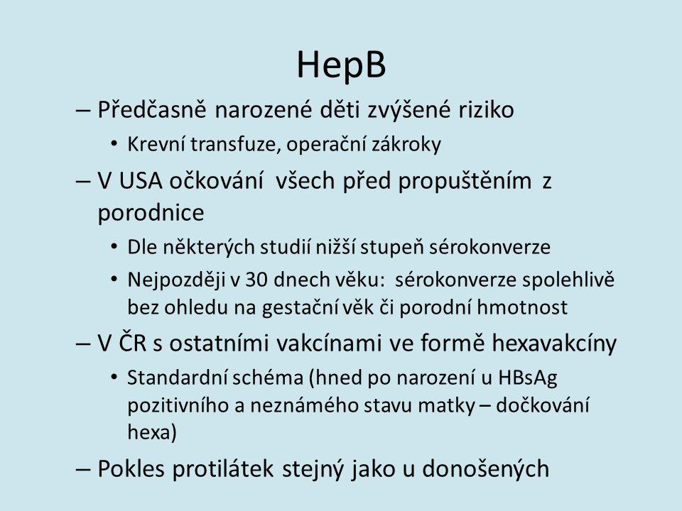 HepB – Předčasně narozené děti zvýšené riziko Krevní transfuze, operační zákroky – V USA očkování všech před propuštěním z porodnice Dle některých stu