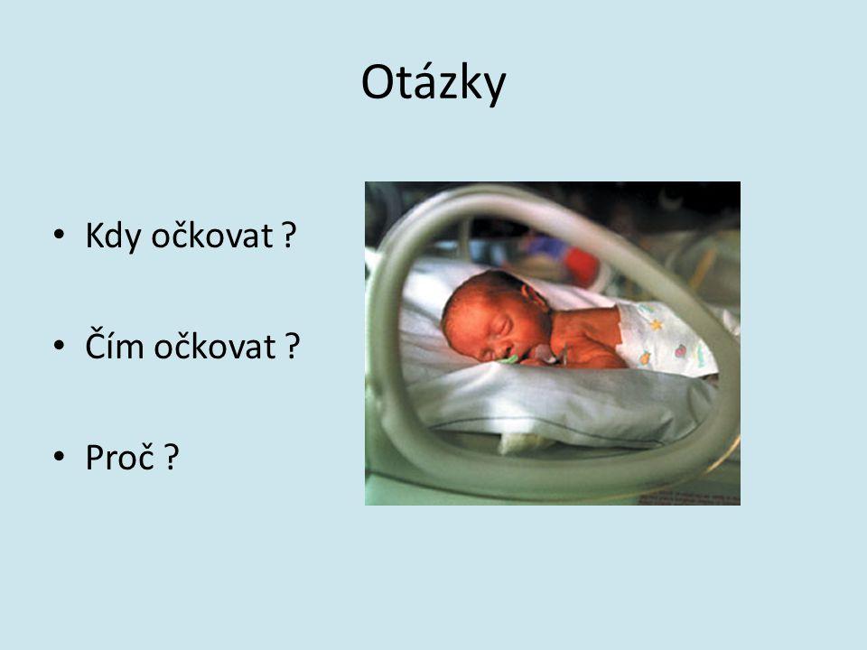 Otázky Kdy očkovat ? Čím očkovat ? Proč ?