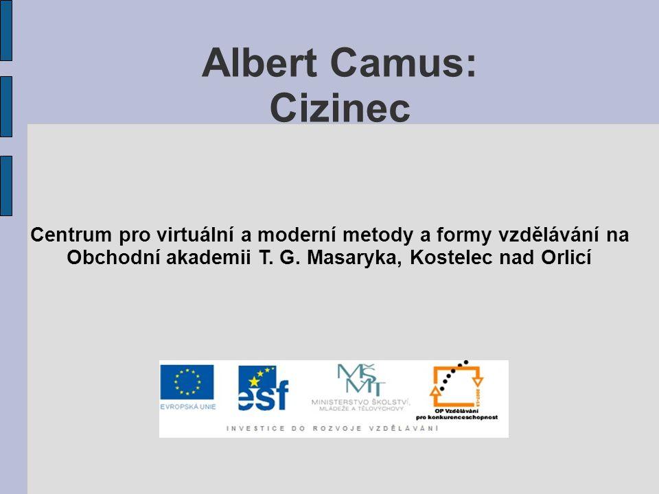Albert Camus: Cizinec Centrum pro virtuální a moderní metody a formy vzdělávání na Obchodní akademii T. G. Masaryka, Kostelec nad Orlicí