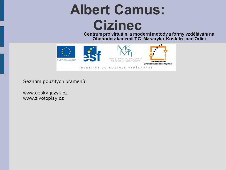 Seznam použitých pramenů: www.cesky-jazyk.cz www.zivotopisy.cz Albert Camus: Cizinec Centrum pro virtuální a moderní metody a formy vzdělávání na Obchodní akademii T.G.