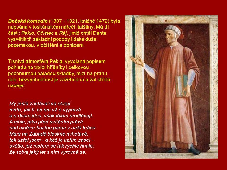 Božská komedie (1307 - 1321, knižně 1472) byla napsána v toskánském nářečí italštiny.