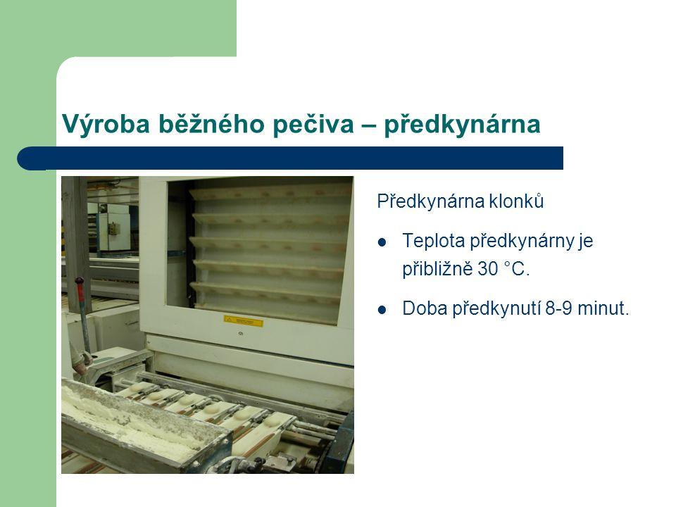 Výroba běžného pečiva – předkynárna Předkynárna klonků Teplota předkynárny je přibližně 30 °C.