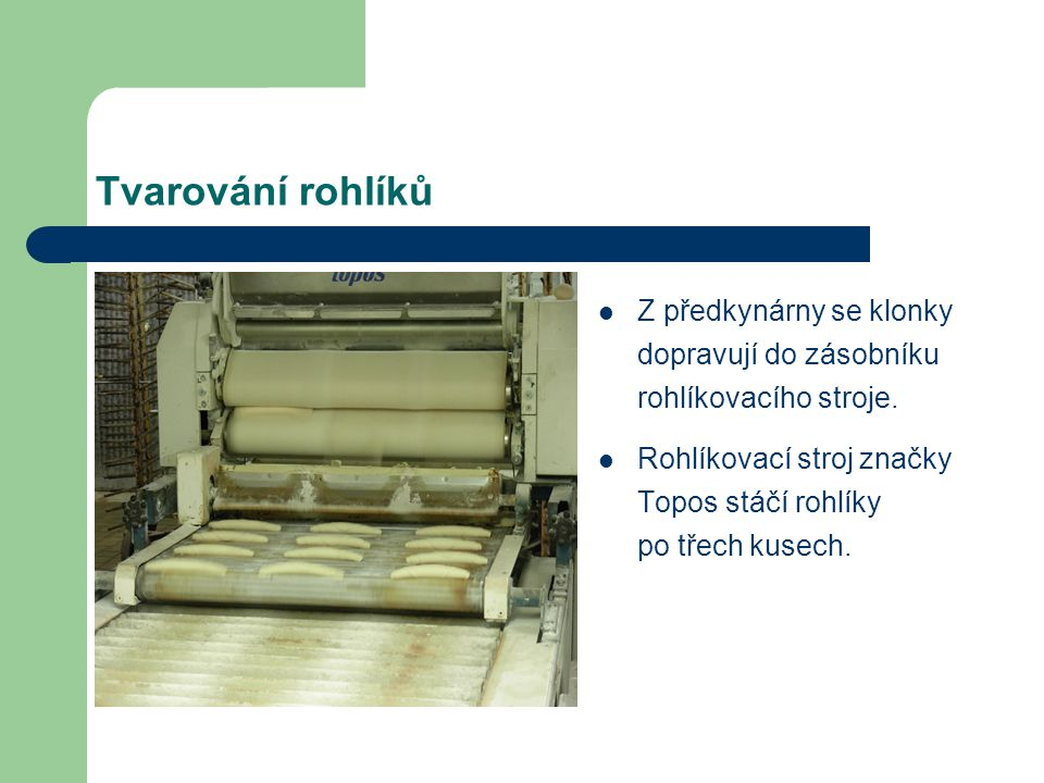 Tvarování rohlíků Z předkynárny se klonky dopravují do zásobníku rohlíkovacího stroje.