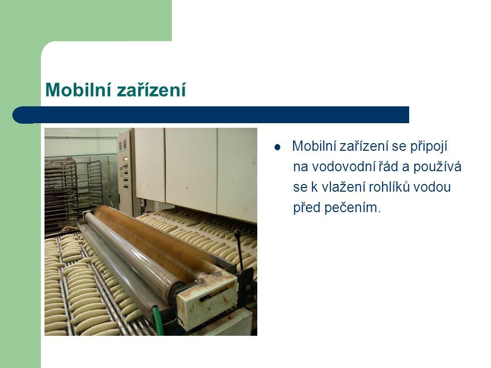 Mobilní zařízení Mobilní zařízení se připojí na vodovodní řád a používá se k vlažení rohlíků vodou před pečením.