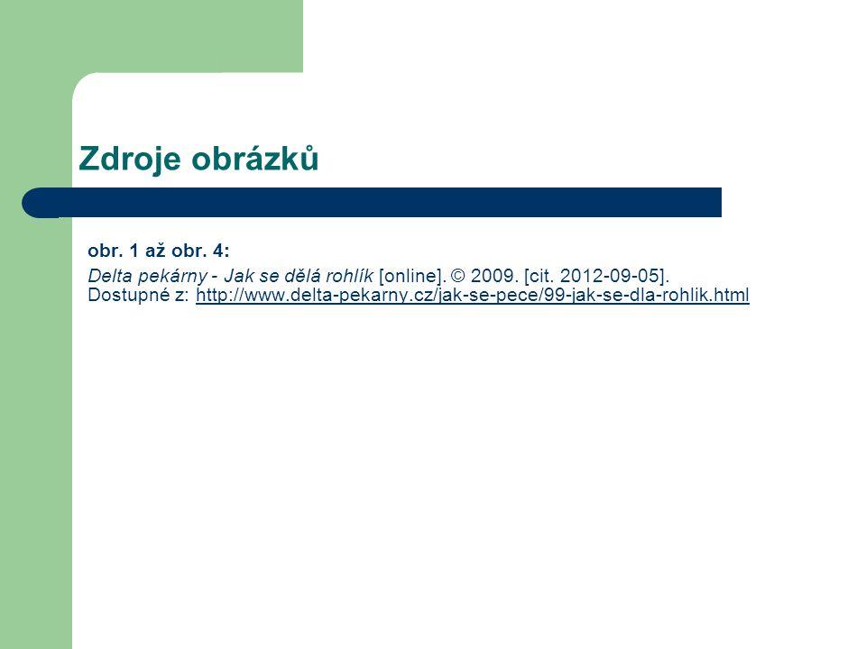Zdroje obrázků obr. 1 až obr. 4: Delta pekárny - Jak se dělá rohlík [online]. © 2009. [cit. 2012-09-05]. Dostupné z: http://www.delta-pekarny.cz/jak-s