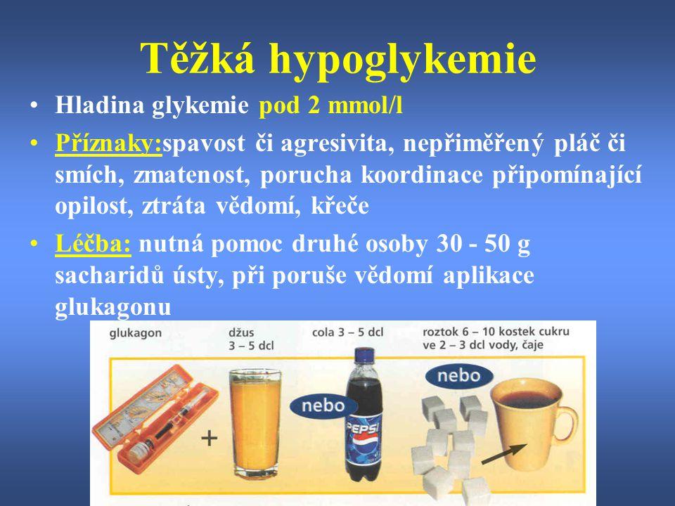 Těžká hypoglykemie Hladina glykemie pod 2 mmol/l Příznaky:spavost či agresivita, nepřiměřený pláč či smích, zmatenost, porucha koordinace připomínajíc