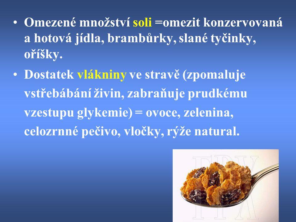 Omezené množství soli =omezit konzervovaná a hotová jídla, brambůrky, slané tyčinky, oříšky. Dostatek vlákniny ve stravě (zpomaluje vstřebábání živin,