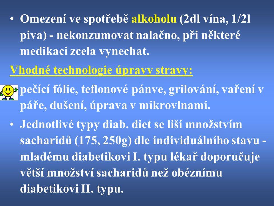 Omezení ve spotřebě alkoholu (2dl vína, 1/2l piva) - nekonzumovat nalačno, při některé medikaci zcela vynechat. Vhodné technologie úpravy stravy: pečí