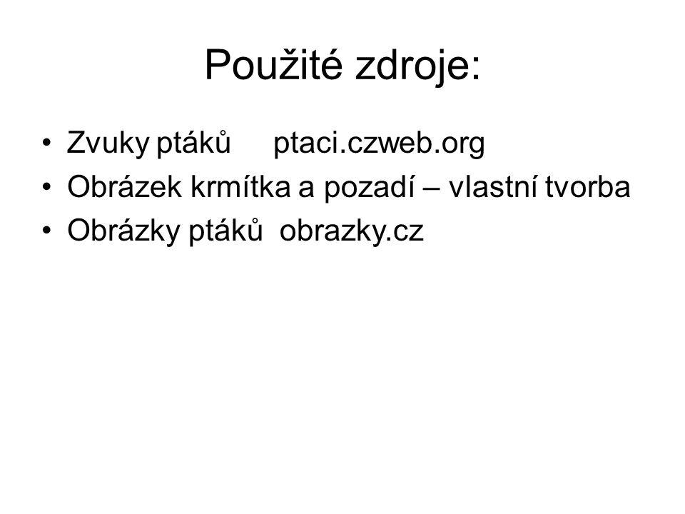 Použité zdroje: Zvuky ptáků ptaci.czweb.org Obrázek krmítka a pozadí – vlastní tvorba Obrázky ptáků obrazky.cz