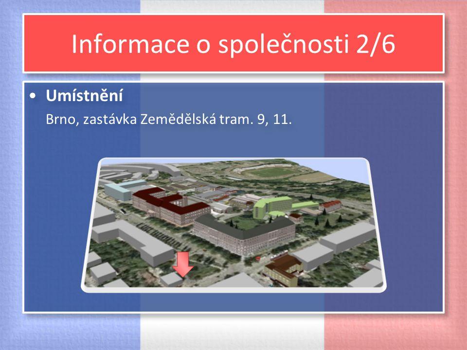 Informace o společnosti 2/6 Umístnění Brno, zastávka Zemědělská tram. 9, 11. Umístnění Brno, zastávka Zemědělská tram. 9, 11.