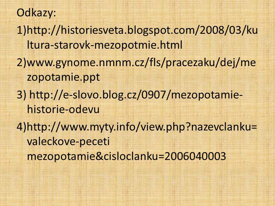 Odkazy: 1)http://historiesveta.blogspot.com/2008/03/ku ltura-starovk-mezopotmie.html 2)www.gynome.nmnm.cz/fls/pracezaku/dej/me zopotamie.ppt 3) http://e-slovo.blog.cz/0907/mezopotamie- historie-odevu 4)http://www.myty.info/view.php?nazevclanku= valeckove-peceti mezopotamie&cisloclanku=2006040003
