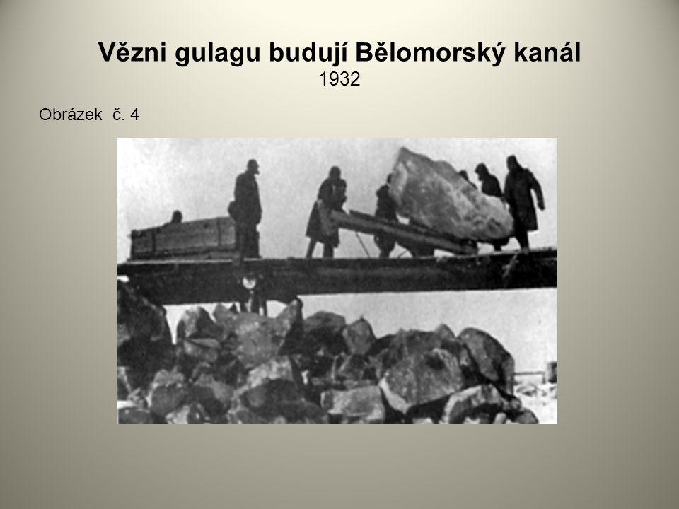 Vězni gulagu budují Bělomorský kanál 1932 Obrázek č. 4