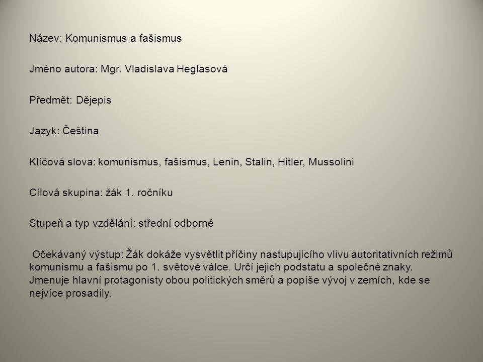 Název: Komunismus a fašismus Jméno autora: Mgr. Vladislava Heglasová Předmět: Dějepis Jazyk: Čeština Klíčová slova: komunismus, fašismus, Lenin, Stali