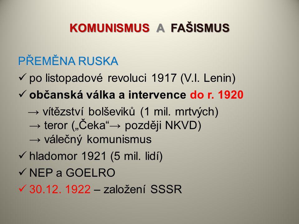 """PŘEMĚNA RUSKA po listopadové revoluci 1917 (V.I. Lenin) občanská válka a intervence do r. 1920 → vítězství bolševiků (1 mil. mrtvých) → teror (""""Čeka""""→"""