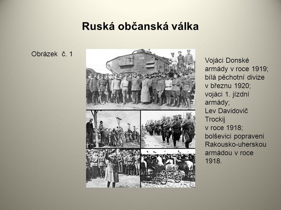 Ruská občanská válka Obrázek č. 1 Vojáci Donské armády v roce 1919; bílá pěchotní divize v březnu 1920; vojáci 1. jízdní armády; Lev Davidovič Trockij