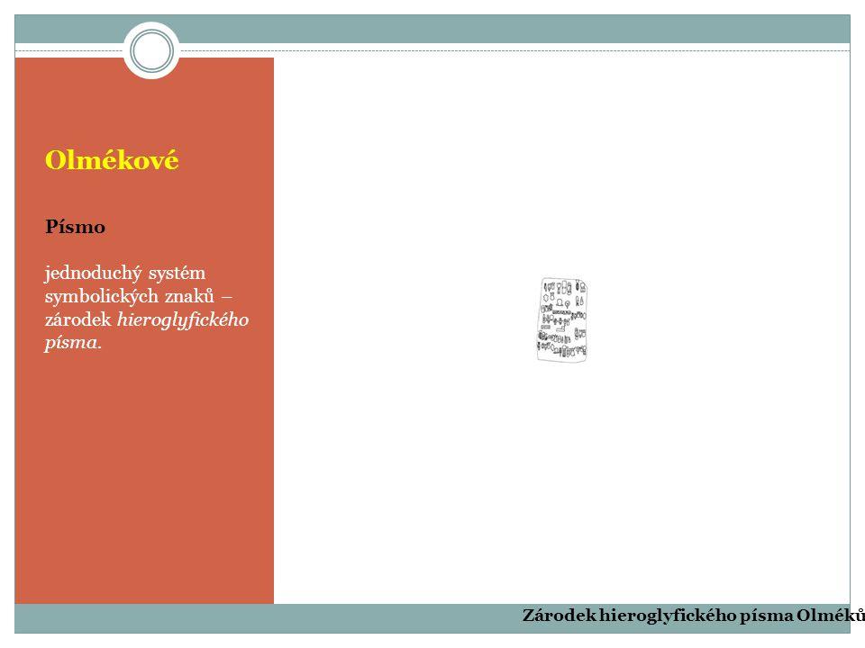 Olmékové Písmo jednoduchý systém symbolických znaků – zárodek hieroglyfického písma. Zárodek hieroglyfického písma Olméků