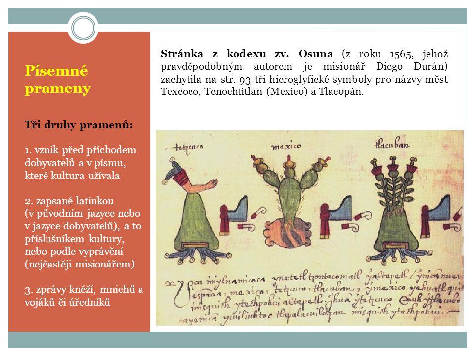 Písemné prameny Tři druhy pramenů: 1. vznik před příchodem dobyvatelů a v písmu, které kultura užívala 2. zapsané latinkou (v původním jazyce nebo v j
