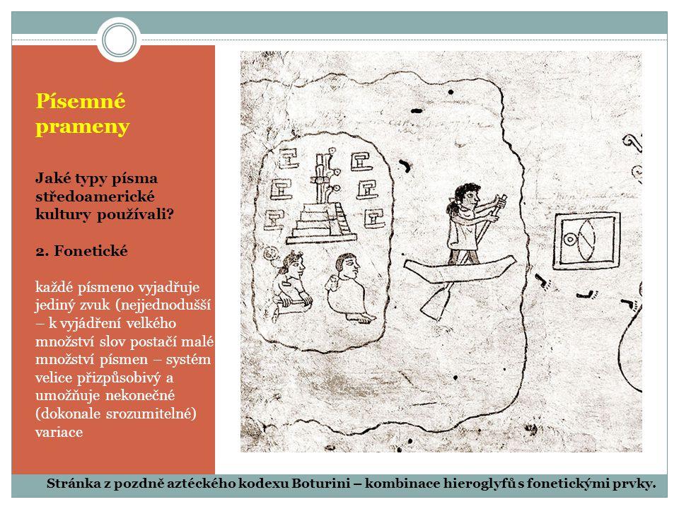 Písemné prameny Jaké typy písma středoamerické kultury používali? 2. Fonetické každé písmeno vyjadřuje jediný zvuk (nejjednodušší – k vyjádření velkéh