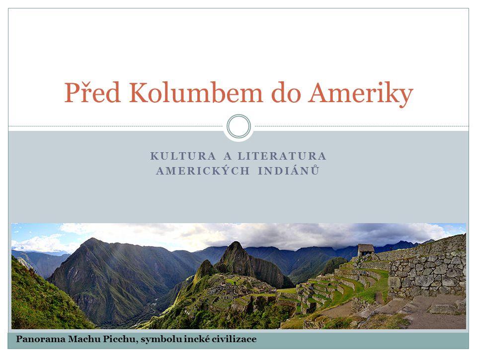 KULTURA A LITERATURA AMERICKÝCH INDIÁNŮ Před Kolumbem do Ameriky Panorama Machu Picchu, symbolu incké civilizace