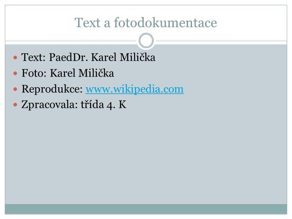 Text a fotodokumentace Text: PaedDr. Karel Milička Foto: Karel Milička Reprodukce: www.wikipedia.comwww.wikipedia.com Zpracovala: třída 4. K