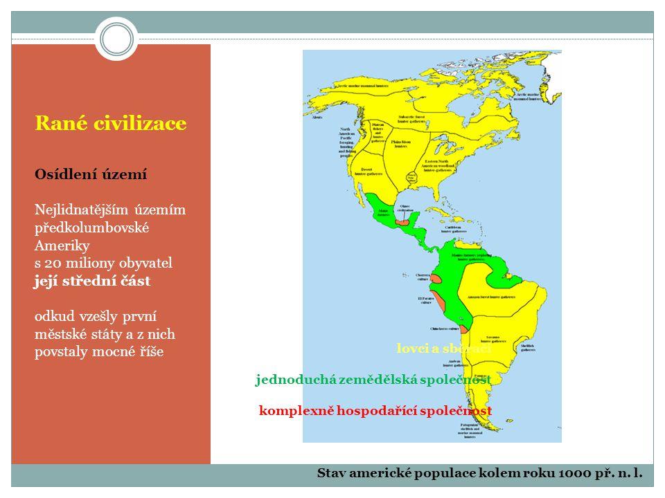 Rané civilizace Osídlení území Nejlidnatějším územím předkolumbovské Ameriky s 20 miliony obyvatel její střední část odkud vzešly první městské státy