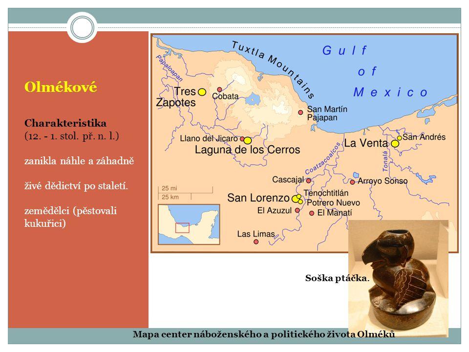 Olmékové Charakteristika (12. - 1. stol. př. n. l.) zanikla náhle a záhadně živé dědictví po staletí. zemědělci (pěstovali kukuřici) Mapa center nábož