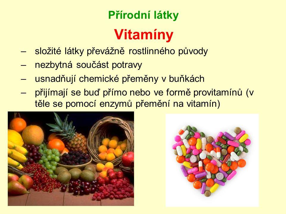 Přírodní látky Vitamíny –složité látky převážně rostlinného původy –nezbytná součást potravy –usnadňují chemické přeměny v buňkách –přijímají se buď p