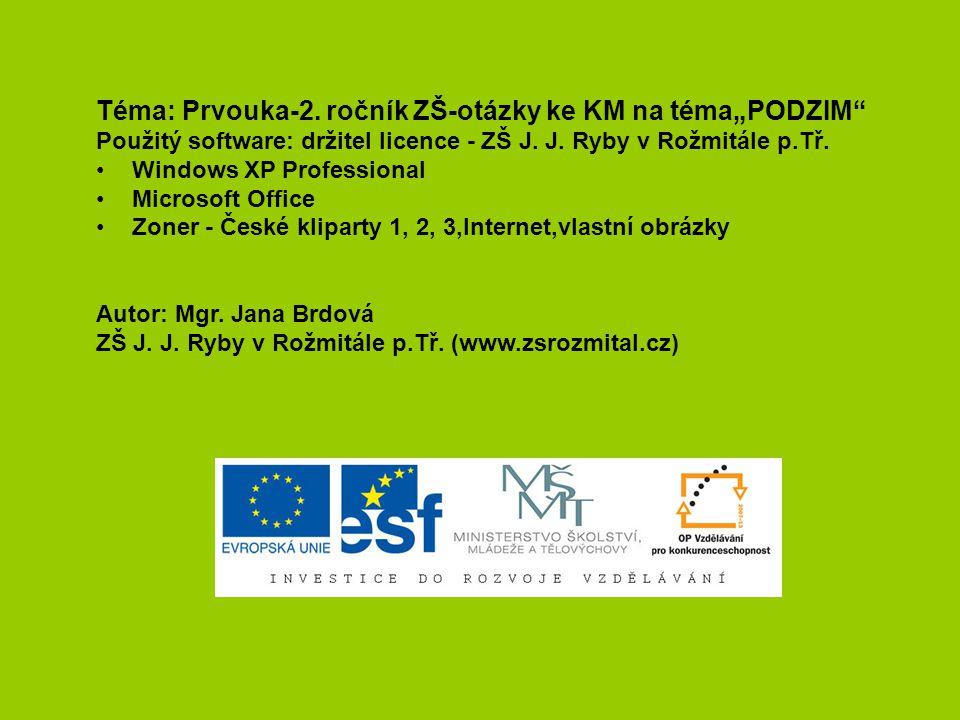 """Téma: Prvouka-2. ročník ZŠ-otázky ke KM na téma""""PODZIM"""" Použitý software: držitel licence - ZŠ J. J. Ryby v Rožmitále p.Tř. Windows XP Professional Mi"""