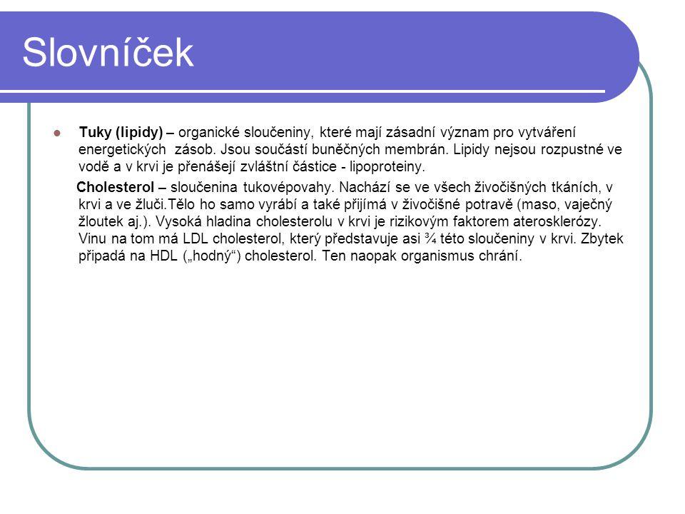 Slovníček Tuky (lipidy) – organické sloučeniny, které mají zásadní význam pro vytváření energetických zásob. Jsou součástí buněčných membrán. Lipidy n