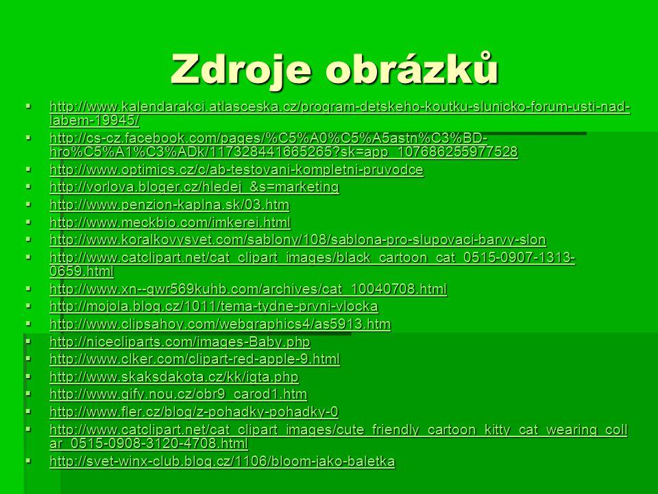 Zdroje obrázků  http://www.kalendarakci.atlasceska.cz/program-detskeho-koutku-slunicko-forum-usti-nad- labem-19945/ http://www.kalendarakci.atlascesk