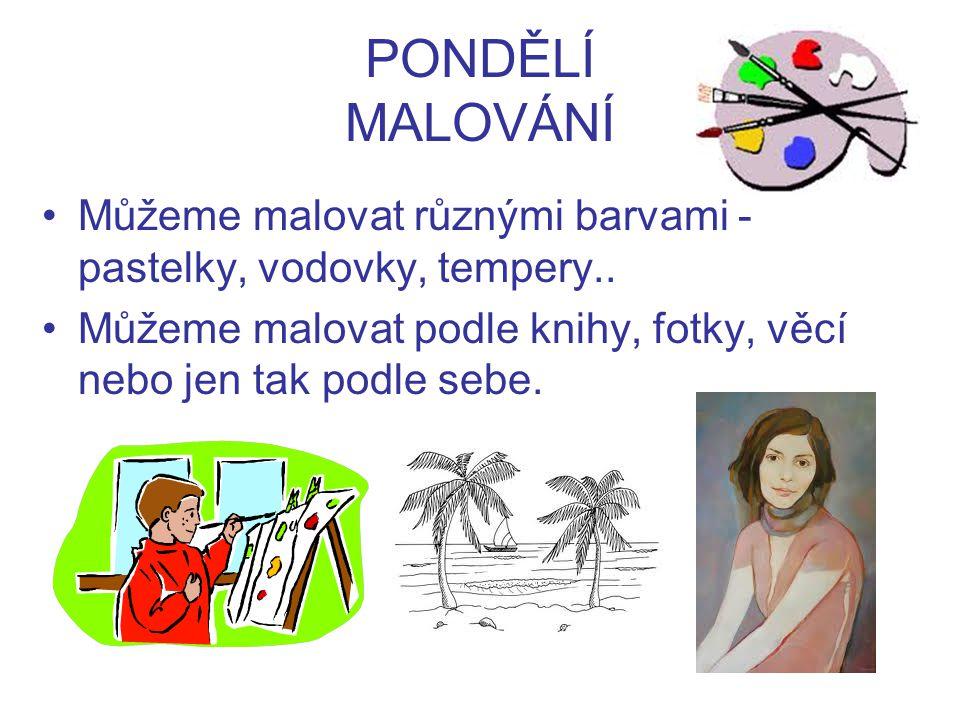 PONDĚLÍ MALOVÁNÍ Můžeme malovat různými barvami - pastelky, vodovky, tempery..