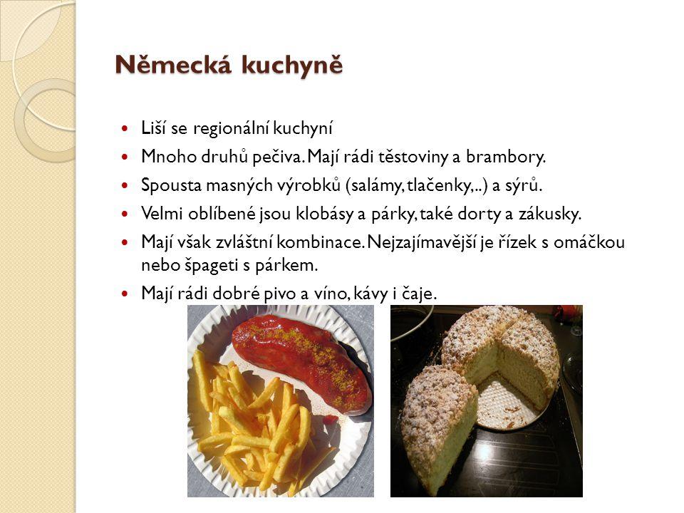 Německá kuchyně Liší se regionální kuchyní Mnoho druhů pečiva. Mají rádi těstoviny a brambory. Spousta masných výrobků (salámy, tlačenky,..) a sýrů. V
