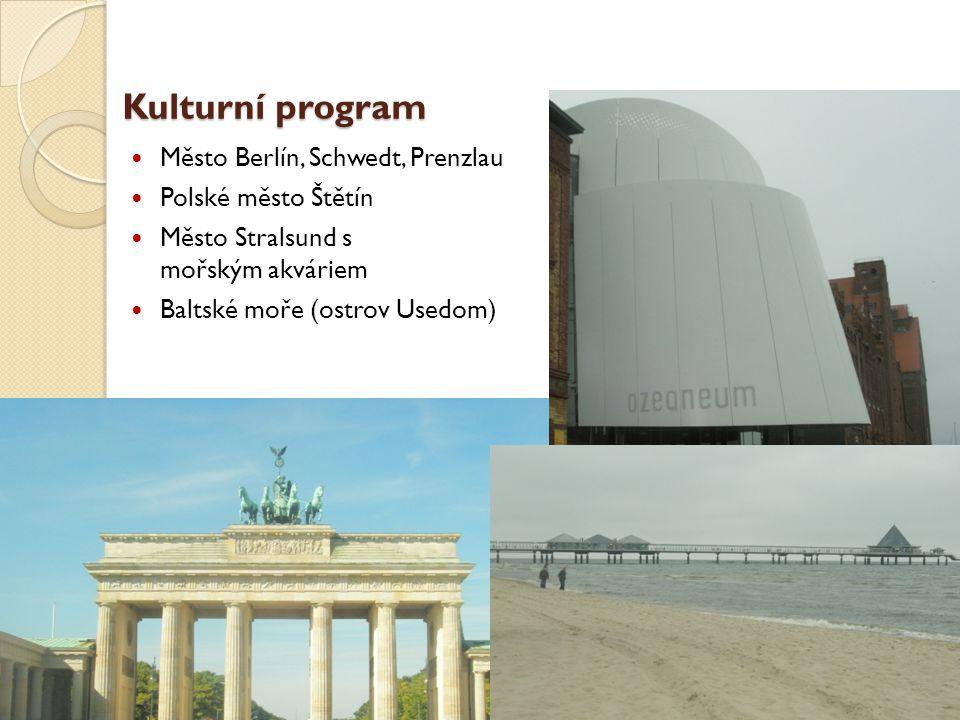 Kulturní program Město Berlín, Schwedt, Prenzlau Polské město Štětín Město Stralsund s mořským akváriem Baltské moře (ostrov Usedom)