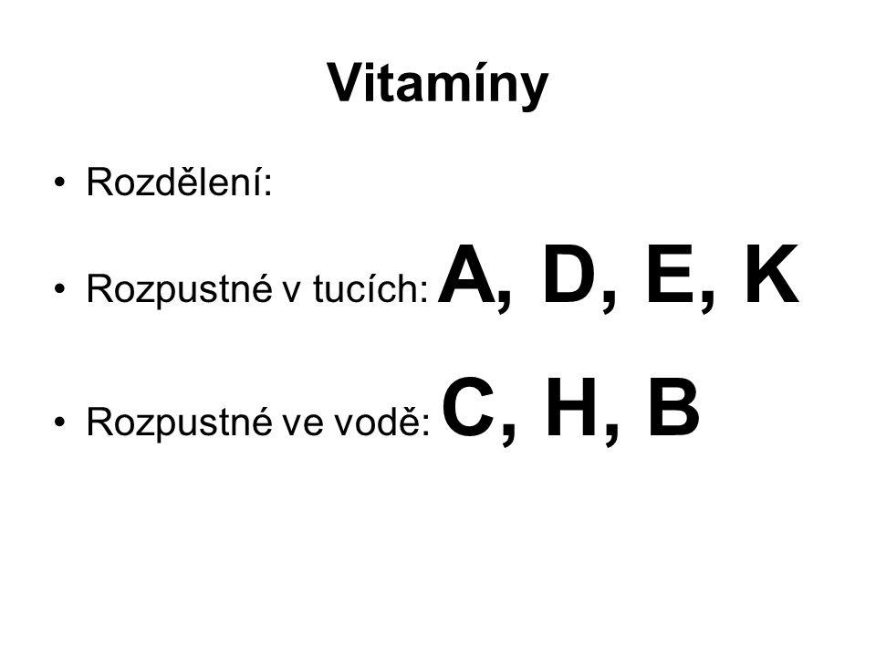 Vitamíny Rozdělení: Rozpustné v tucích: A, D, E, K Rozpustné ve vodě: C, H, B