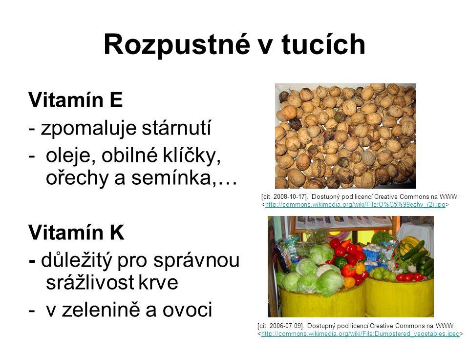 Rozpustné v tucích Vitamín E - zpomaluje stárnutí -oleje, obilné klíčky, ořechy a semínka,… Vitamín K - důležitý pro správnou srážlivost krve -v zelenině a ovoci [cit.
