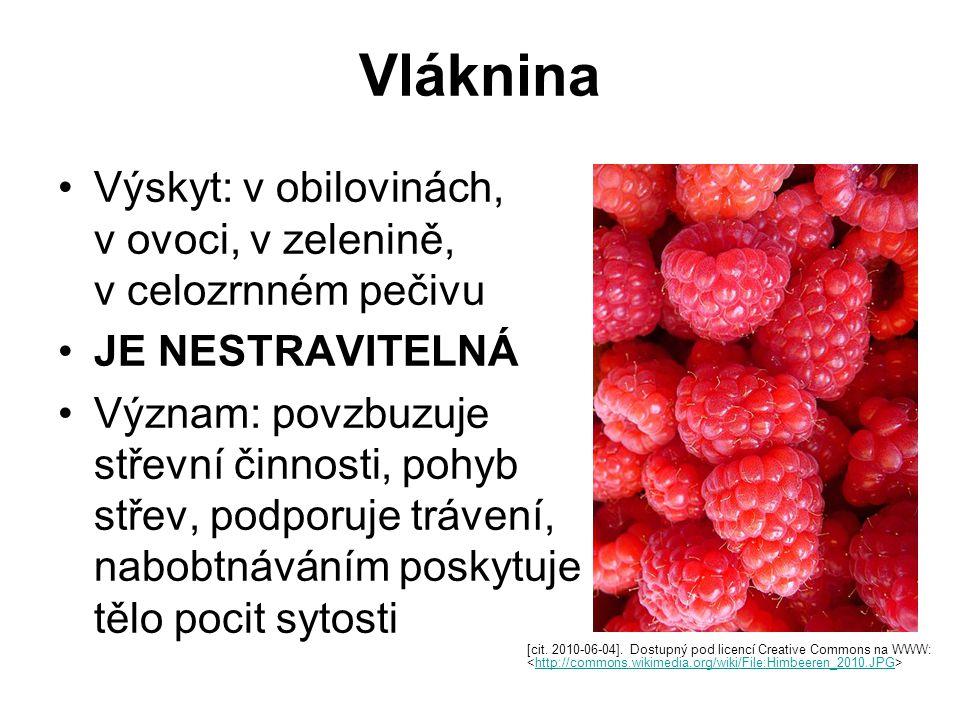 Vláknina Výskyt: v obilovinách, v ovoci, v zelenině, v celozrnném pečivu JE NESTRAVITELNÁ Význam: povzbuzuje střevní činnosti, pohyb střev, podporuje trávení, nabobtnáváním poskytuje tělo pocit sytosti [cit.