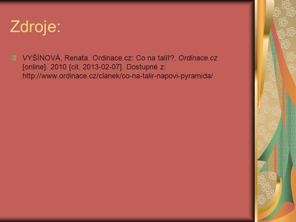 Zdroje: VYŠÍNOVÁ, Renata. Ordinace.cz: Co na talíř?. Ordinace.cz [online]. 2010 [cit. 2013-02-07]. Dostupné z: http://www.ordinace.cz/clanek/co-na-tal