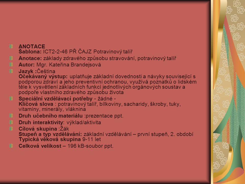 ANOTACE Šablona: ICT2-2-46 PŘ ČAJZ Potravinový talíř Anotace: základy zdravého způsobu stravování, potravinový talíř Autor: Mgr. Kateřina Brandejsová