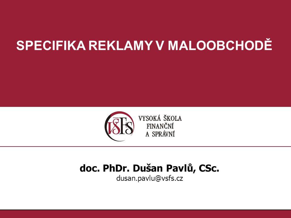 1.1. SPECIFIKA REKLAMY V MALOOBCHODĚ doc. PhDr. Dušan Pavlů, CSc. dusan.pavlu@vsfs.cz