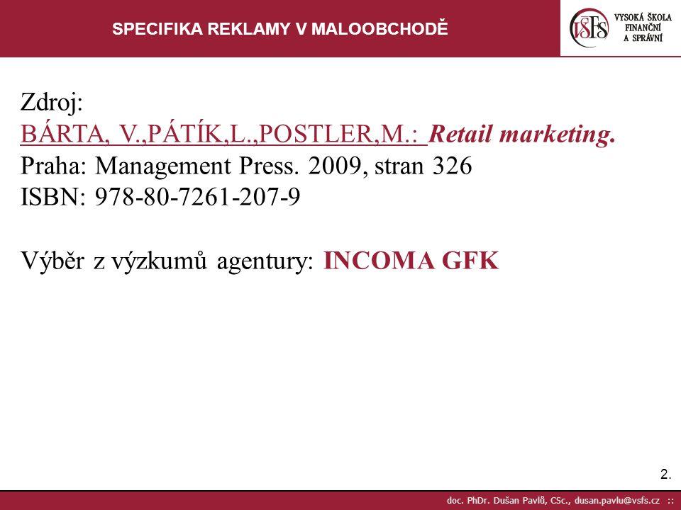 2.2. doc. PhDr. Dušan Pavlů, CSc., dusan.pavlu@vsfs.cz :: SPECIFIKA REKLAMY V MALOOBCHODĚ Zdroj: BÁRTA, V.,PÁTÍK,L.,POSTLER,M.: Retail marketing. Prah