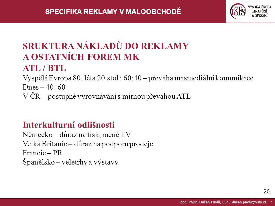 20. doc. PhDr. Dušan Pavlů, CSc., dusan.pavlu@vsfs.cz :: SPECIFIKA REKLAMY V MALOOBCHODĚ SRUKTURA NÁKLADŮ DO REKLAMY A OSTATNÍCH FOREM MK ATL / BTL Vy