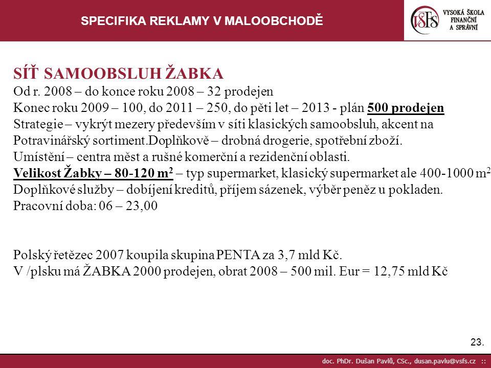 23. doc. PhDr. Dušan Pavlů, CSc., dusan.pavlu@vsfs.cz :: SPECIFIKA REKLAMY V MALOOBCHODĚ SÍŤ SAMOOBSLUH ŽABKA Od r. 2008 – do konce roku 2008 – 32 pro