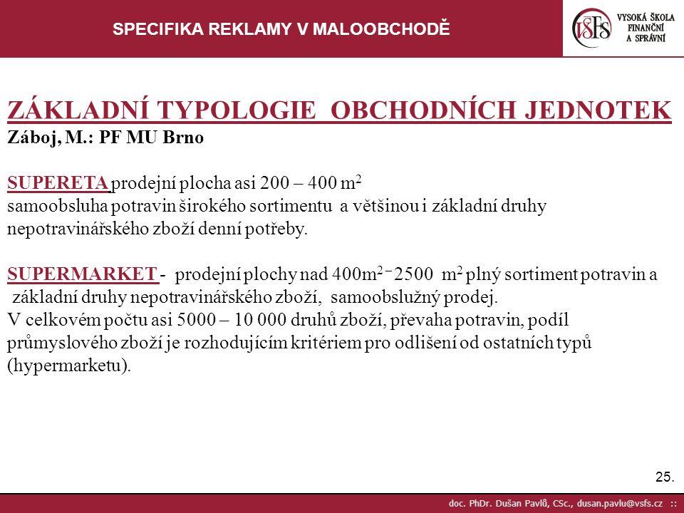 25. doc. PhDr. Dušan Pavlů, CSc., dusan.pavlu@vsfs.cz :: SPECIFIKA REKLAMY V MALOOBCHODĚ ZÁKLADNÍ TYPOLOGIE OBCHODNÍCH JEDNOTEK Záboj, M.: PF MU Brno