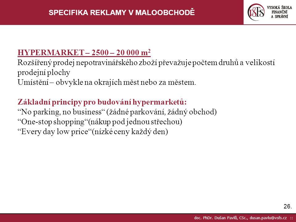 26. doc. PhDr. Dušan Pavlů, CSc., dusan.pavlu@vsfs.cz :: SPECIFIKA REKLAMY V MALOOBCHODĚ HYPERMARKET – 2500 – 20 000 m 2 Rozšířený prodej nepotravinář