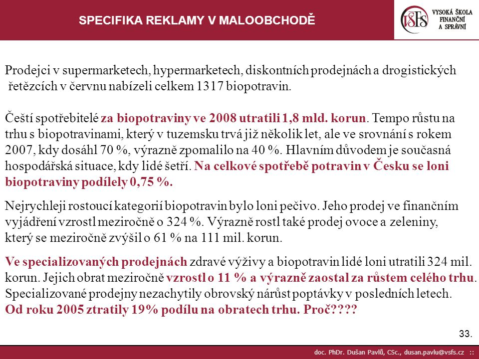 33. doc. PhDr. Dušan Pavlů, CSc., dusan.pavlu@vsfs.cz :: SPECIFIKA REKLAMY V MALOOBCHODĚ Prodejci v supermarketech, hypermarketech, diskontních prodej
