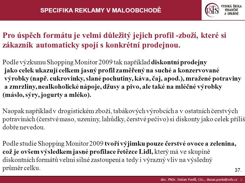 37. doc. PhDr. Dušan Pavlů, CSc., dusan.pavlu@vsfs.cz :: SPECIFIKA REKLAMY V MALOOBCHODĚ Pro úspěch formátu je velmi důležitý jejich profil -zboží, kt