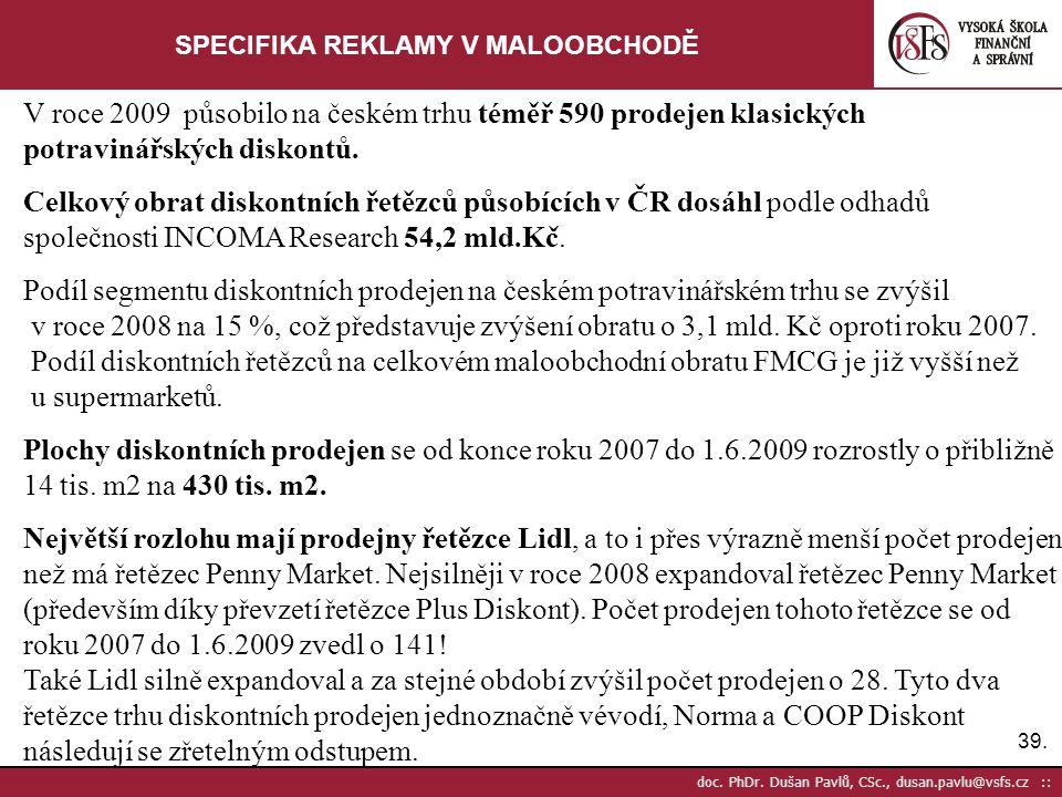 39. doc. PhDr. Dušan Pavlů, CSc., dusan.pavlu@vsfs.cz :: SPECIFIKA REKLAMY V MALOOBCHODĚ V roce 2009 působilo na českém trhu téměř 590 prodejen klasic