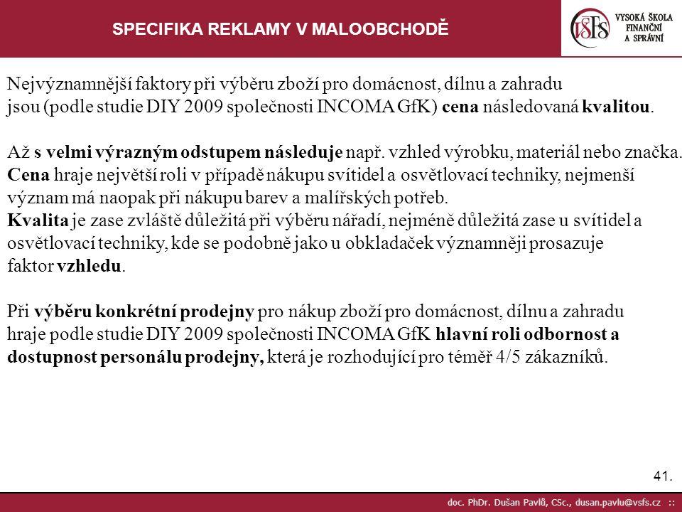 41. doc. PhDr. Dušan Pavlů, CSc., dusan.pavlu@vsfs.cz :: SPECIFIKA REKLAMY V MALOOBCHODĚ Nejvýznamnější faktory při výběru zboží pro domácnost, dílnu