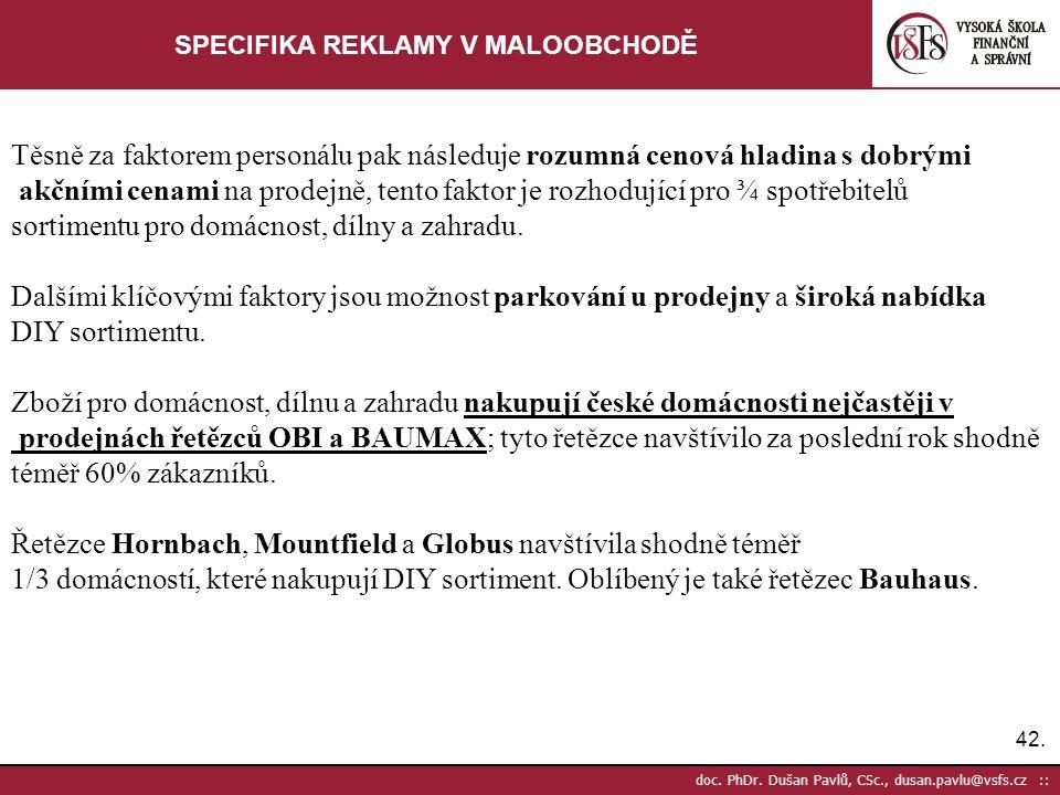 42. doc. PhDr. Dušan Pavlů, CSc., dusan.pavlu@vsfs.cz :: SPECIFIKA REKLAMY V MALOOBCHODĚ Těsně za faktorem personálu pak následuje rozumná cenová hlad